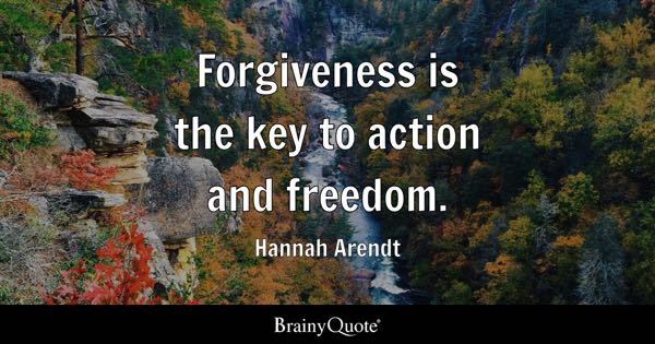 Forgiveness is the key to action and freedom. - Hannah Arendt