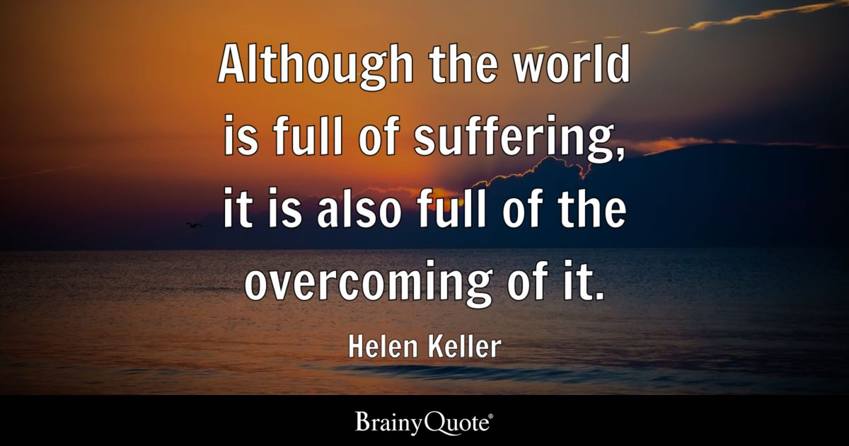Helen Keller Quotes Helen Keller   Although the world is full of suffering, it is Helen Keller Quotes