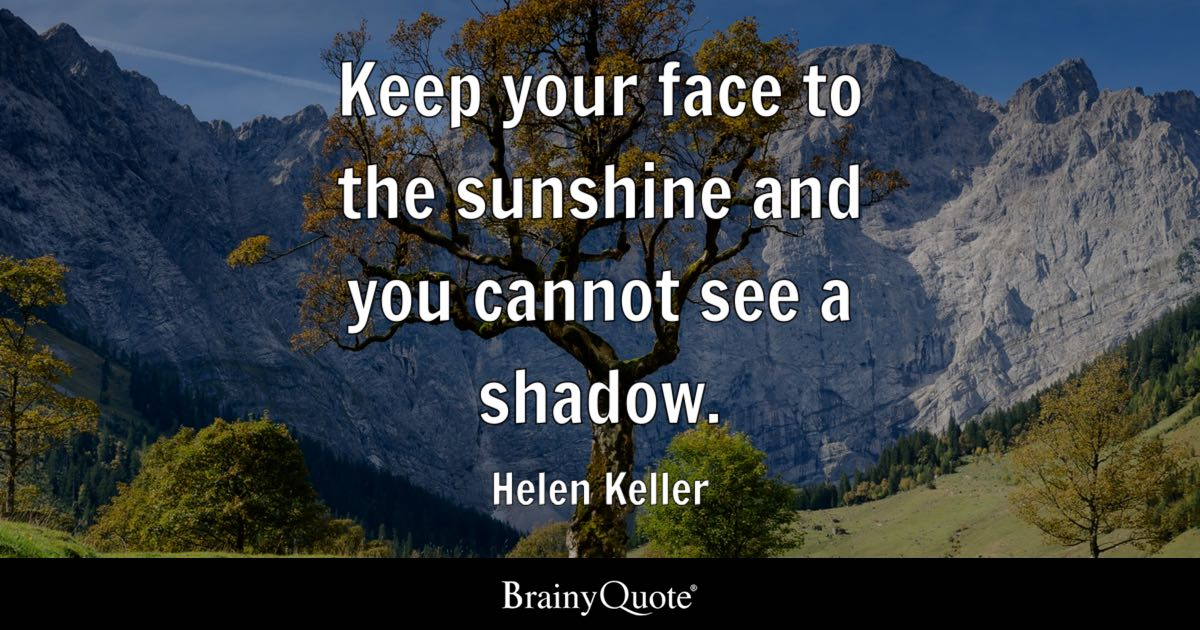 Helen keller quotes brainyquote keep your face to the sunshine and you cannot see a shadow helen keller altavistaventures Image collections