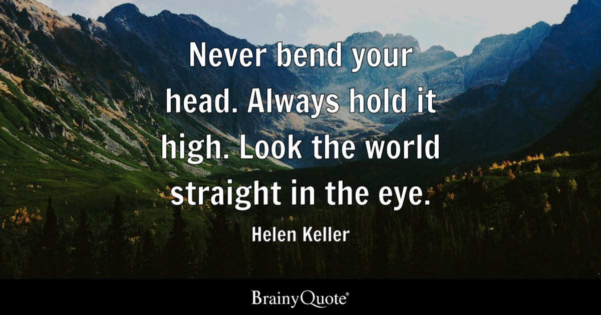 Helen keller quotes brainyquote never bend your head always hold it high look the world straight in the altavistaventures Image collections
