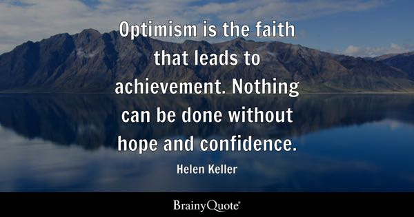 optimism is the faith that leads to achievement nothing can be done without hope and
