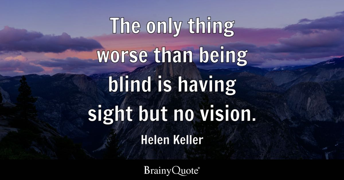 Helen keller quotes brainyquote the only thing worse than being blind is having sight but no vision helen altavistaventures Image collections