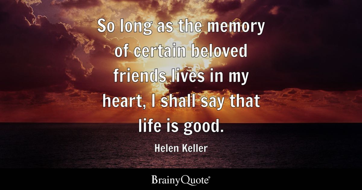 Top 10 helen keller quotes brainyquote quote so long as the memory of certain beloved friends lives in my heart i shall altavistaventures Image collections