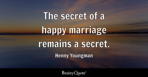 The secret of a happy marriage remains a secret. - Henny Youngman