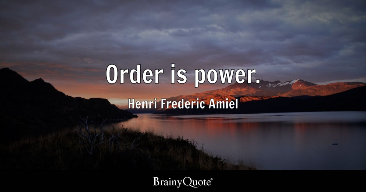 Order is power. - Henri Frederic Amiel