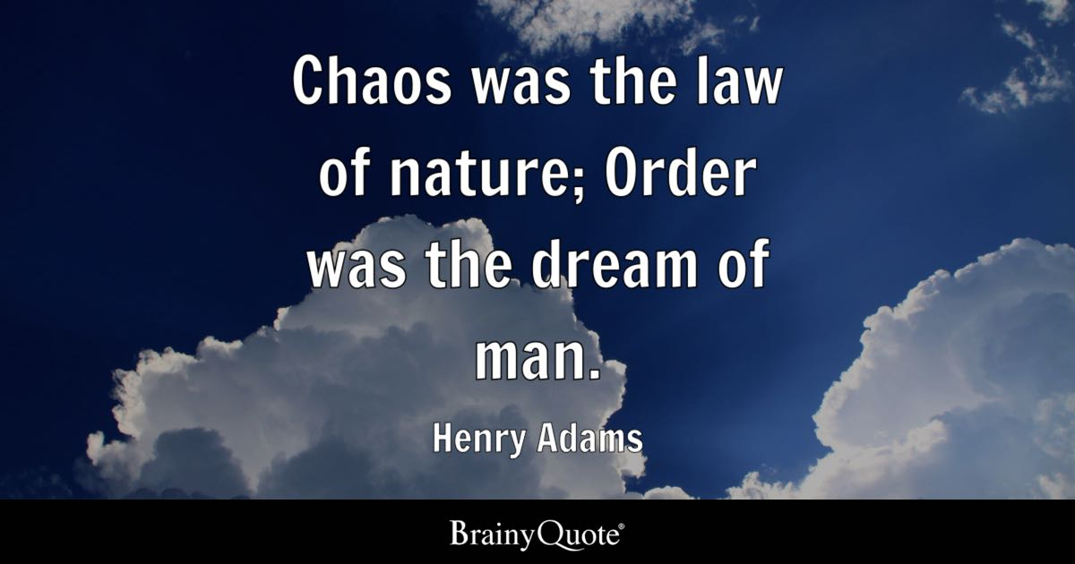 Henry Adams - Chaos was the law of nature; Order was the...