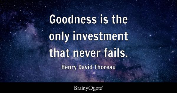 goodness is the only investment that never fails. essay