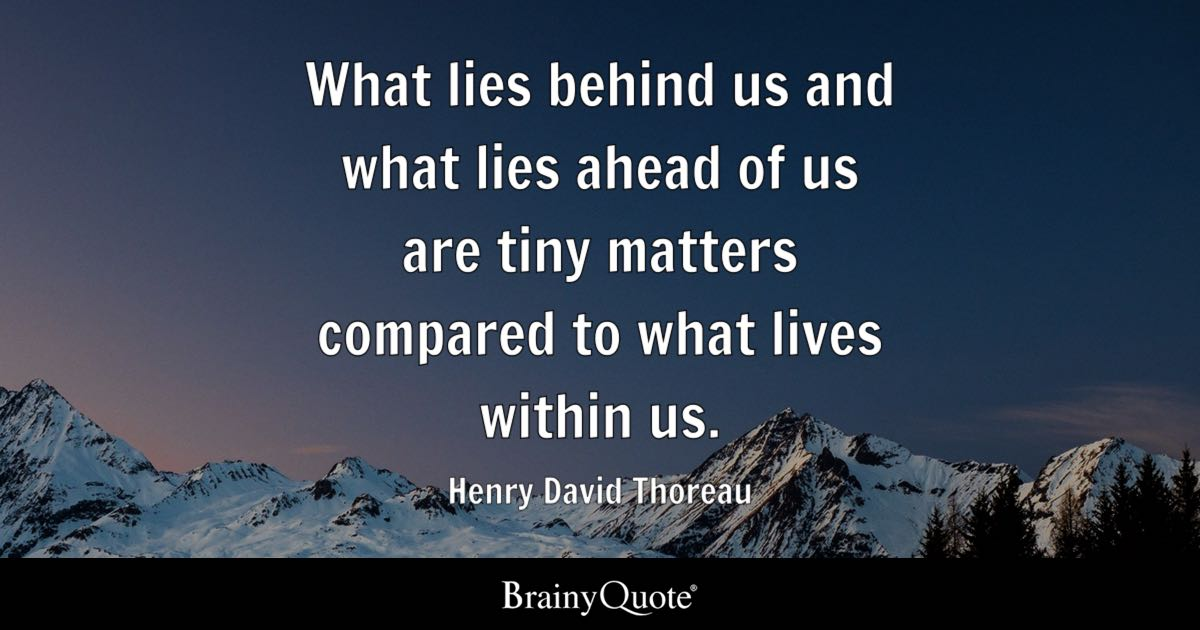 Henry Thoreau Quotes Custom What Lies Behind Us And What Lies Ahead Of Us Are Tiny Matters