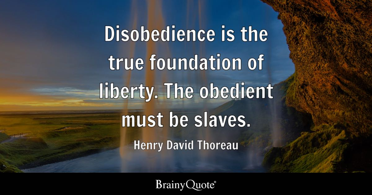 Disobedience Is The True Foundation Of Liberty The