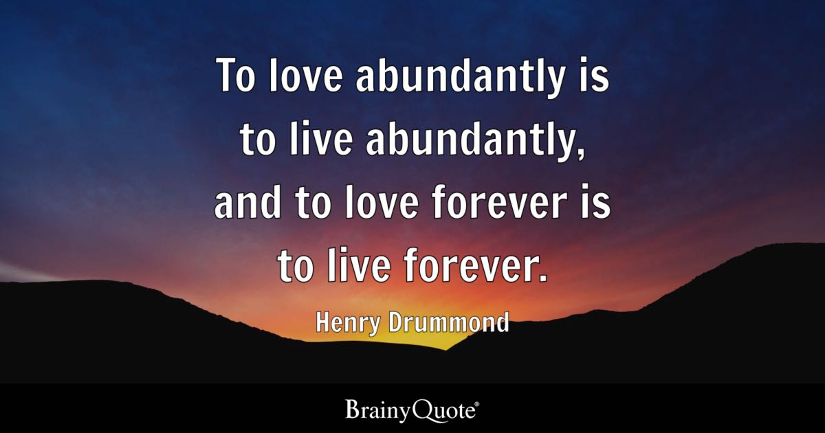 To Love Abundantly Is To Live Abundantly And To Love Forever Is To Simple Love Forever Quotes