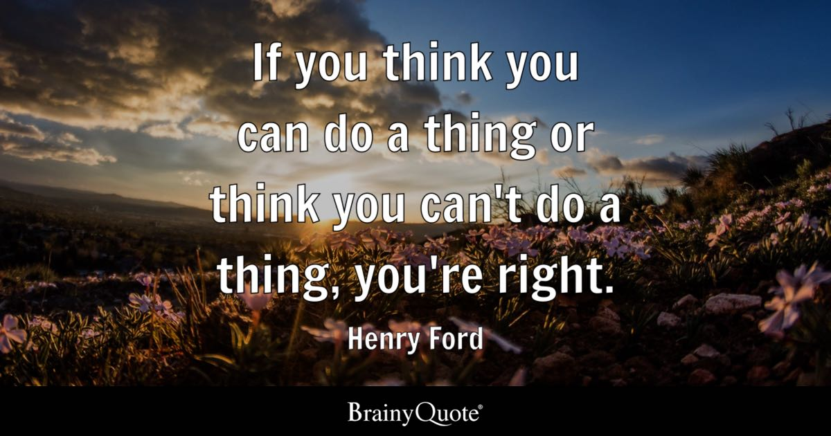 Henry Ford If You Think You Can Do A Thing Or Think