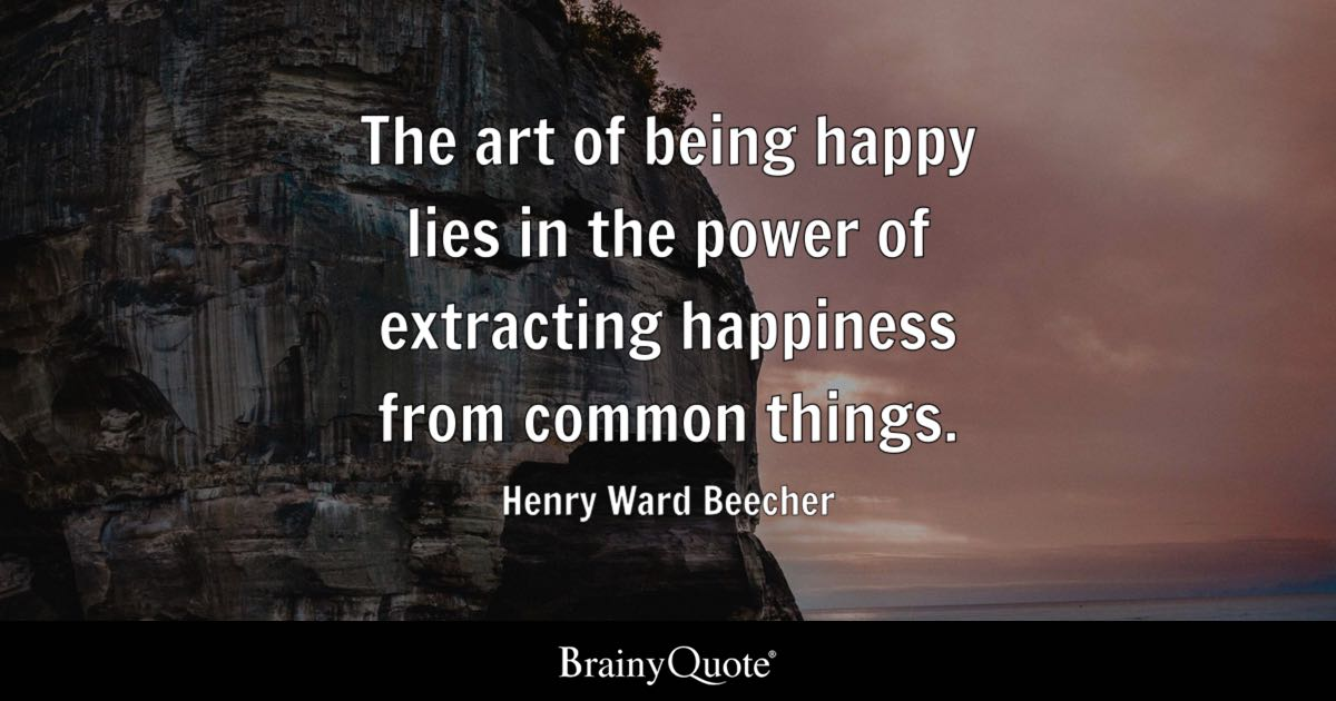 Henry Ward Beecher The Art Of Being Happy Lies In The Power Custom Quotes On Being Happy