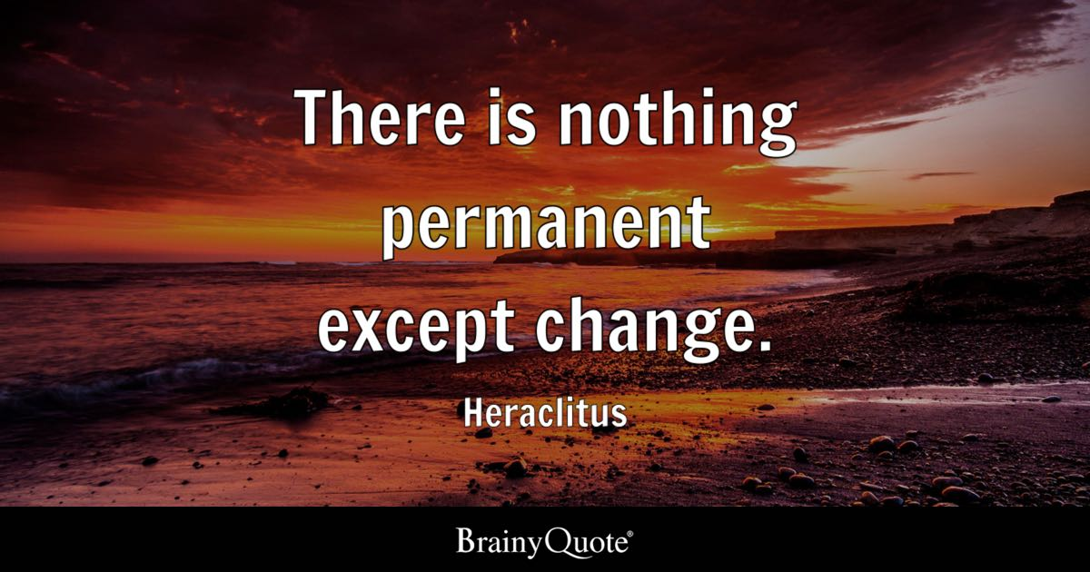 Heraclitus There Is Nothing Permanent Except Change