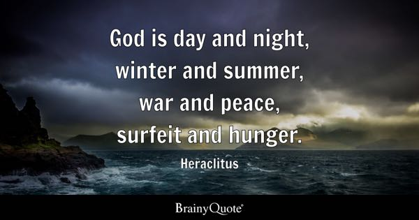 God Is Day And Night, Winter And Summer, War And Peace, Surfeit And