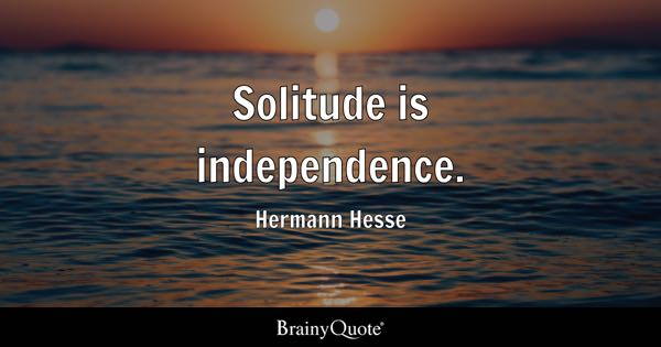 Solitude is independence. - Hermann Hesse