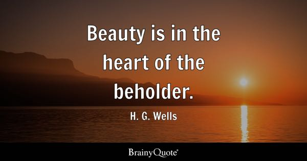 Awesome Beauty Is In The Eye Of The Beholder Quote Meaning