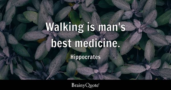 Walking Is Manu0027s Best Medicine.   Hippocrates