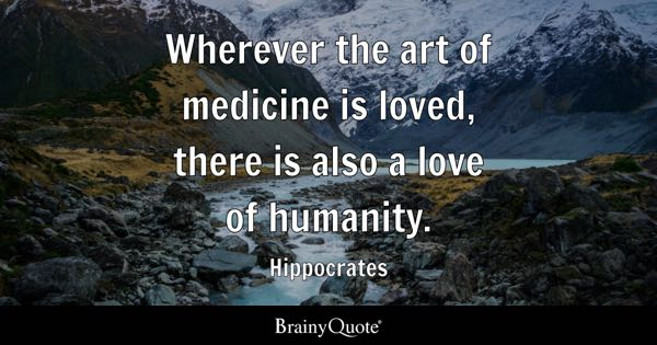 Wherever The Art Of Medicine Is Loved, There Is Also A Love Of Humanity.