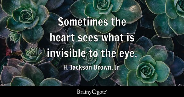 Heart quotes brainyquote sometimes the heart sees what is invisible to the eye h jackson brown publicscrutiny Images