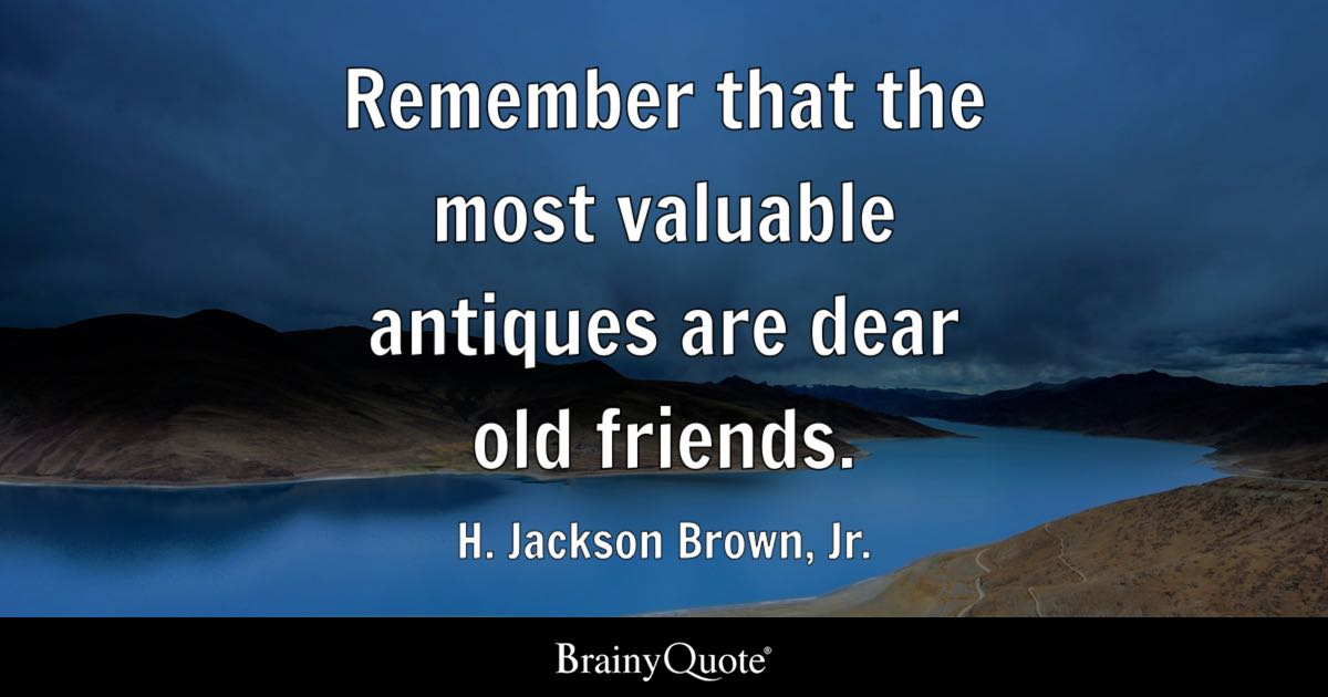 Remember That The Most Valuable Antiques Are Dear Old