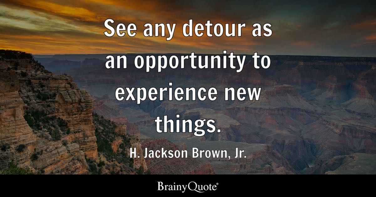 See Every Day As An Opportunity To Better Yourself: See Any Detour As An Opportunity To