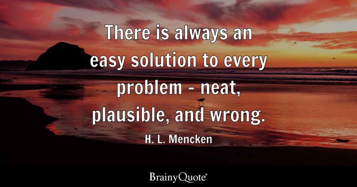 H L Mencken There Is Always An Easy Solution To Every