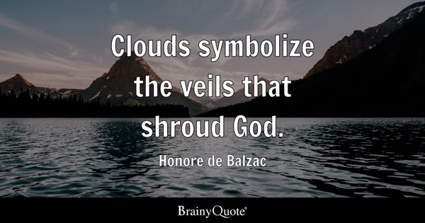 Clouds symbolize the veils that shroud God. - Honore de Balzac