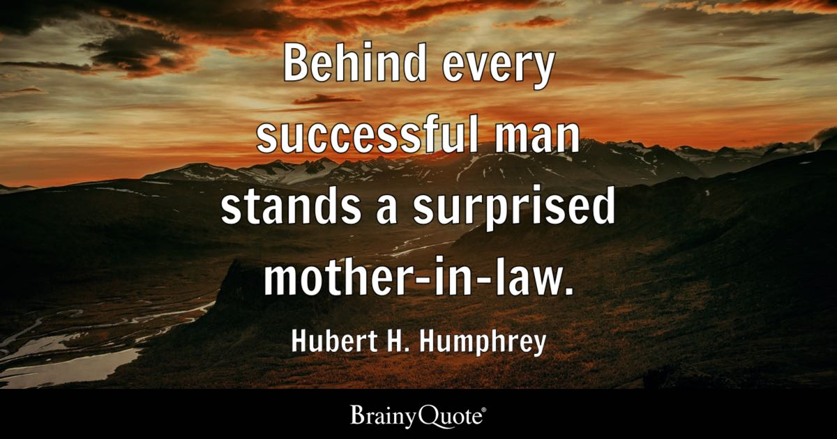 Hubert H Humphrey Behind Every Successful Man Stands A