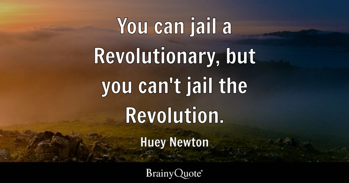 You Can Jail A Revolutionary But You Can T Jail The