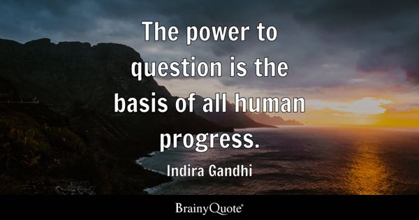 indira gandhi quotes brainyquote the power to question is the basis of all human progress indira gandhi
