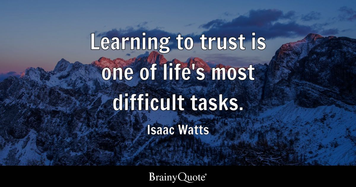 Isaac Watts Learning To Trust Is One Of Life S Most Difficult
