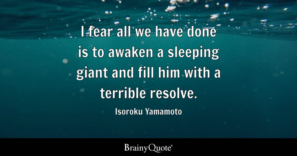 Isoroku Yamamoto I Fear All We Have Done Is To Awaken A