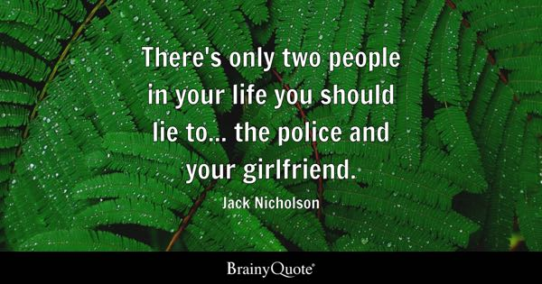 Dating Quotes   BrainyQuote Brainy Quote There     s only two people in your life you should lie to    the police