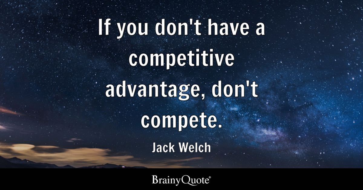 Jack Welch If You Dont Have A Competitive Advantage