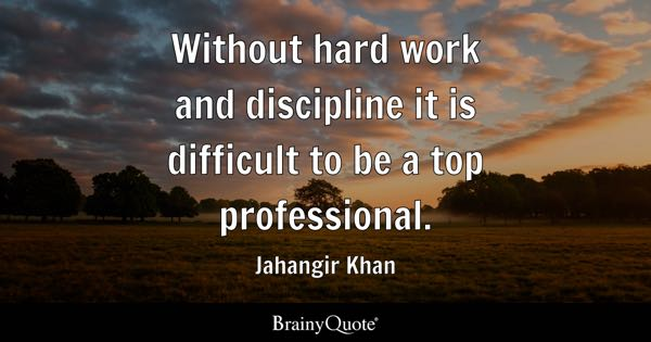 discipline quotes brainyquote  out hard work and discipline it is difficult to be a top professional jahangir