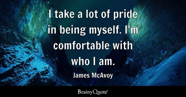 Image of: Motivation Take Lot Of Pride In Being Myself Im Comfortable With Who Brainy Quote Being Myself Quotes Brainyquote