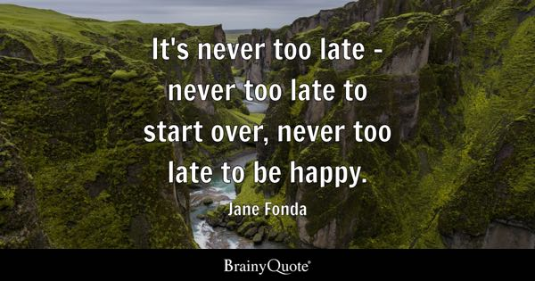 Never Too Late Quotes Brainyquote