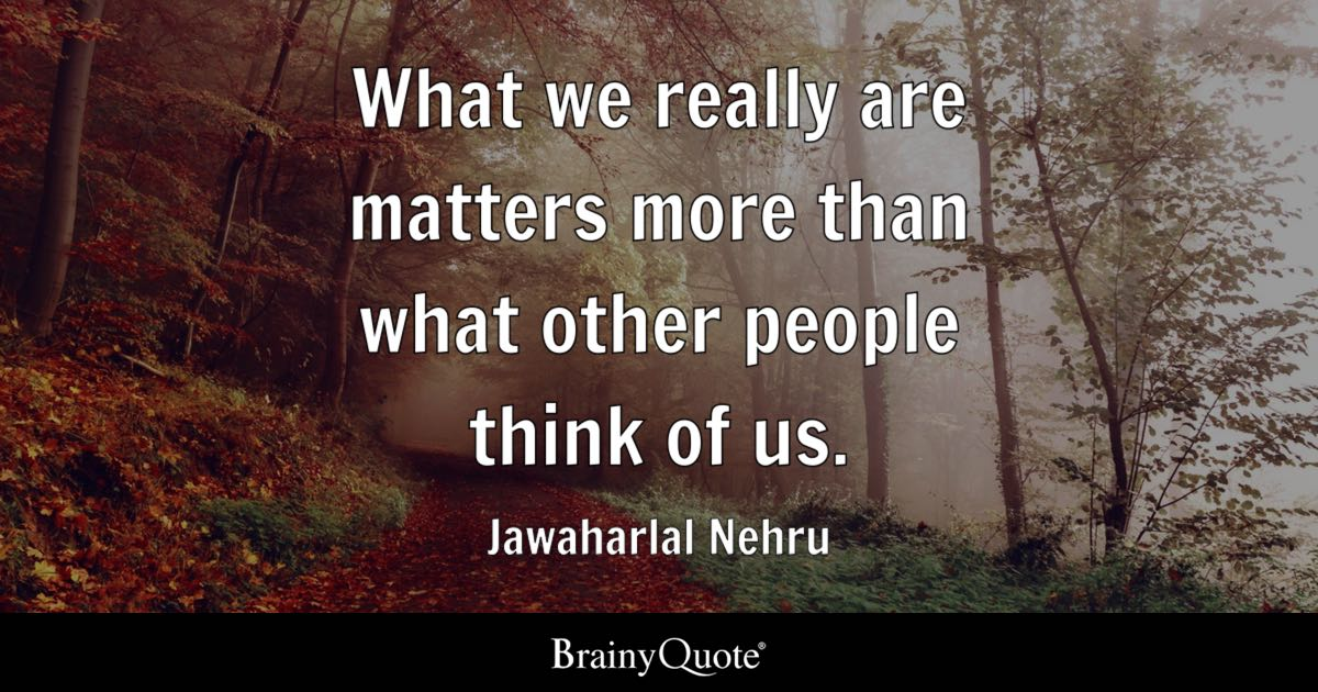 Jawaharlal Nehru What We Really Are Matters More Than
