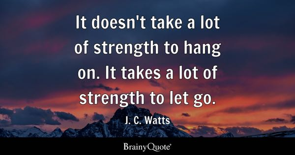 It Doesnt Take A Lot Of Strength To Hang On Takes