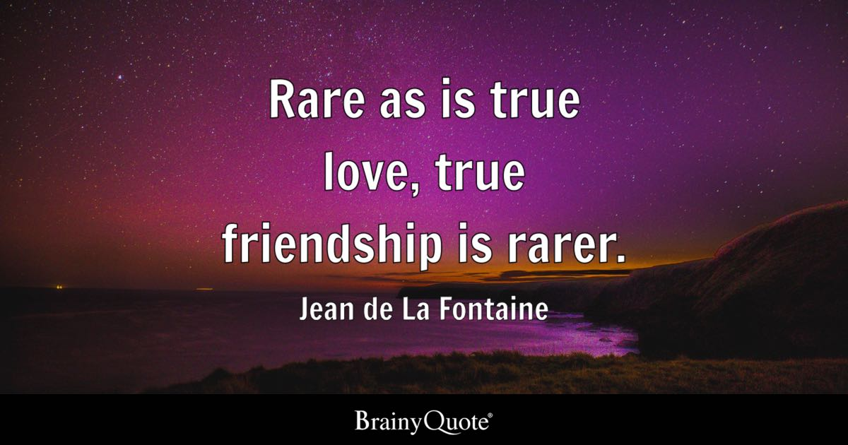 Rare as is true love, true friendship is rarer. - Jean de La ...