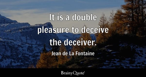 It is a double pleasure to deceive the deceiver. - Jean de La Fontaine