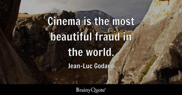 Cinema is the most beautiful fraud in the world. - Jean-Luc Godard