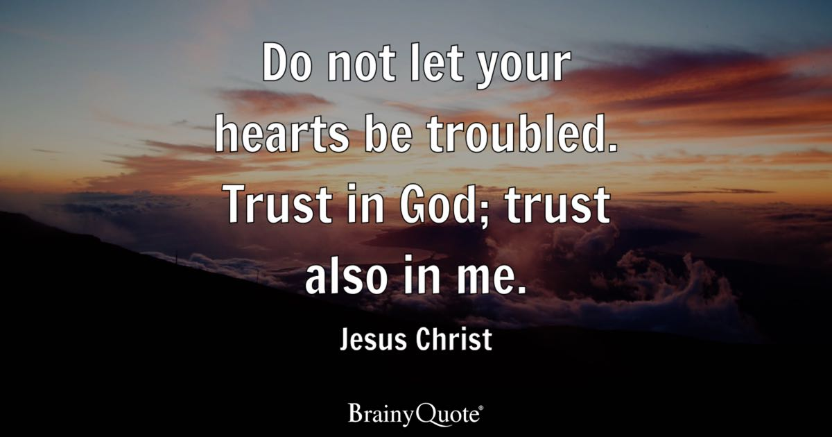 Quote Do Not Let Your Hearts Be Troubled Trust In God Also Me