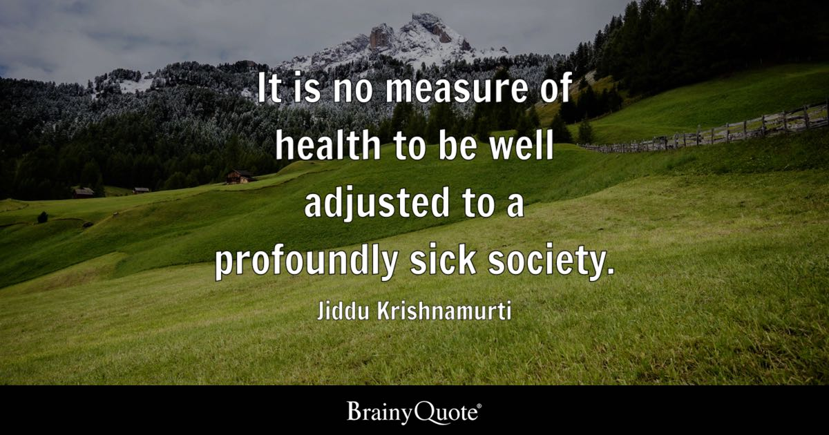 Jiddu Krishnamurti It Is No Measure Of Health To Be Well