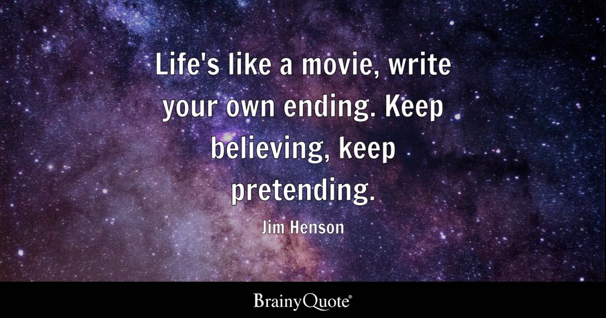 Life S Quotes | Jim Henson Life S Like A Movie Write Your Own Ending