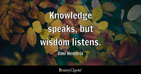Knowledge speaks, but wisdom listens. - Jimi Hendrix