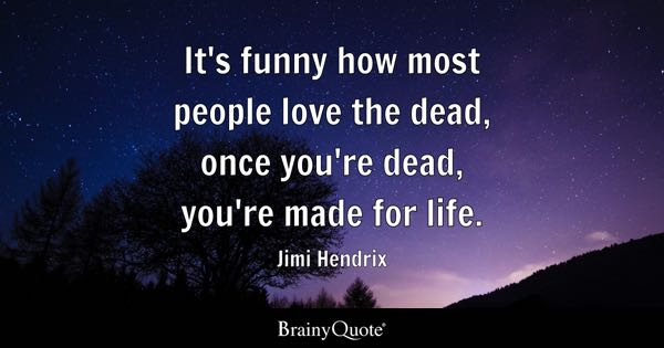 Jimi Hendrix Its Funny How Most People Love The Dead