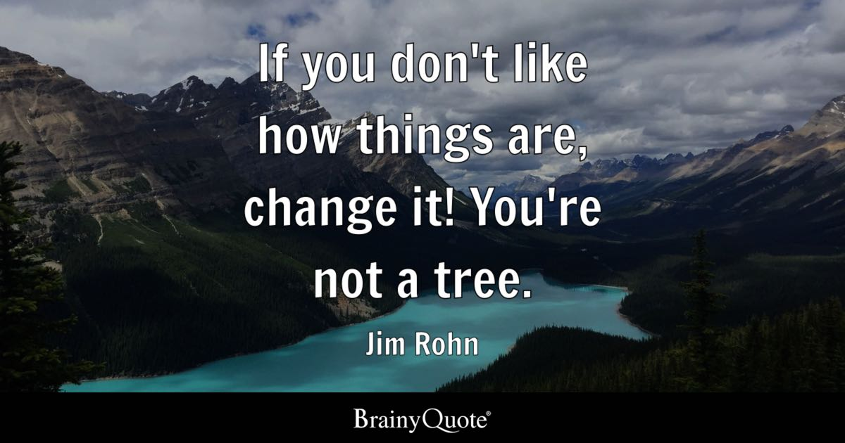 Jim Rohn If You Dont Like How Things Are Change It Youre