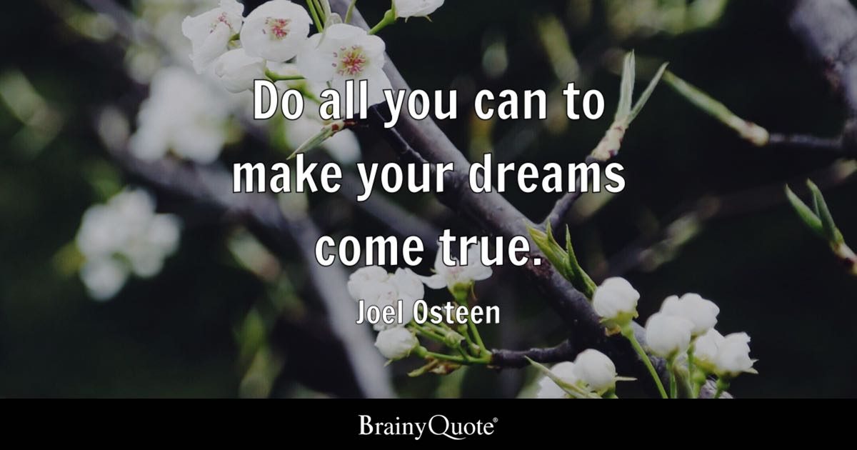 Do all you can to make your dreams come true. - Joel ...