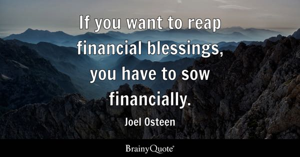 If you want to reap financial blessings, you have to sow financially. - Joel Osteen